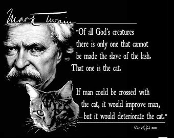 Mark Twain Quote T Shirt Of All God's Creatures Cats there is only one that cannot be made slave of the lash FREE US SHIPPING