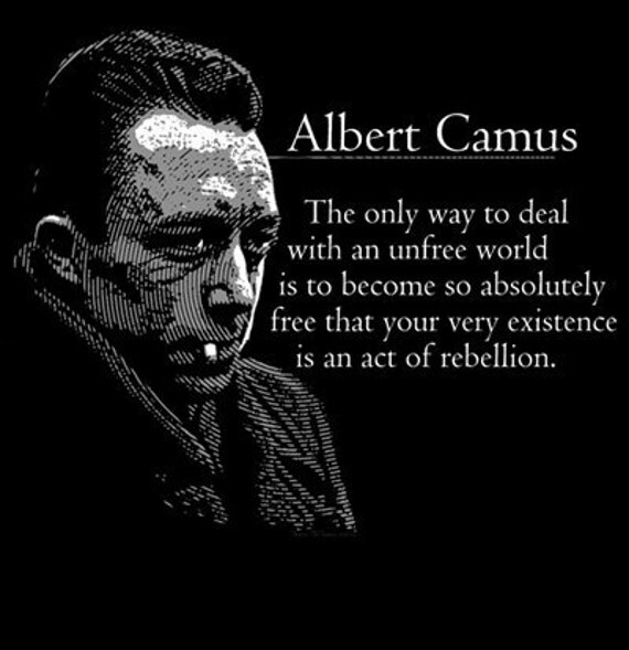 Quotes About Rebellion: Albert Camus So Absolutely Free That Your Very Existence Is An