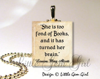 "Louisa May Alcott Book Quote Necklace ""She is too fond of books..."" Quote Jewelry - Antique Style Scrabble Tile Necklace Pendant"