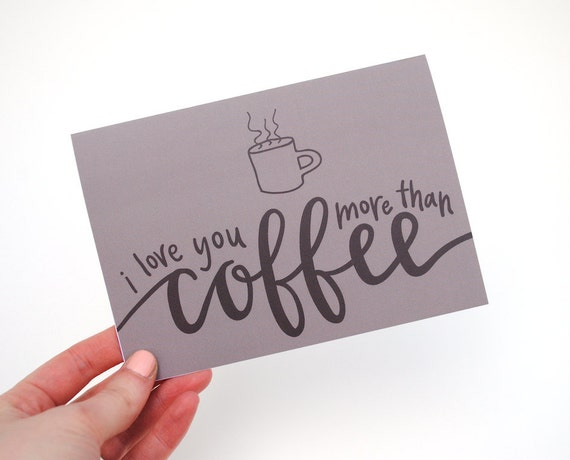 I Love You More Than Coffee, Greeting Card, Coffee Mug Illustration, Hand-Lettered Calligraphy Design, Dark Greyish Brown, Print, Single