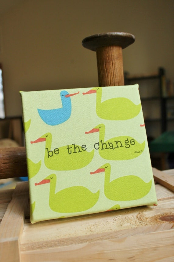 """Be the Change - 6""""x6"""" fabric wrapped gallery canvas with printed quote"""