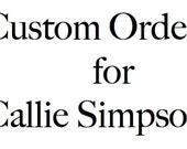 Custom Order for Callie Simpson