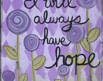 I will always have hope - Art Print Available in three sizes