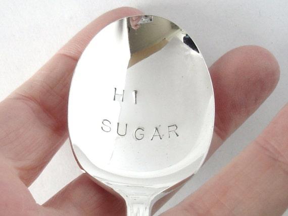 """Vintage Sugar Spoon, Hand Stamped """"Hi Sugar"""", Silverplated"""