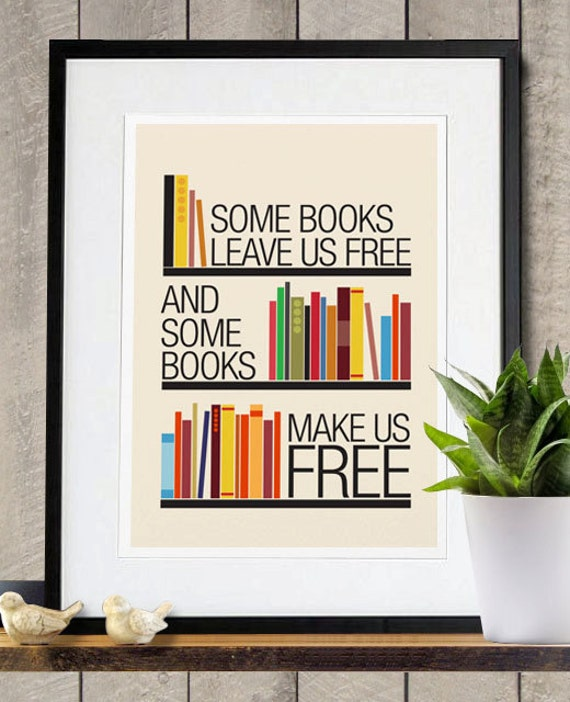 Some Books Leave Us Free and Some Books Make Us Free Inspirational Poster Print