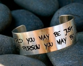 Rustic Cuff- 'To the world you may be just one person, but to one person you may be the world.' Etched Quote on a silver cuff