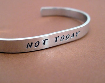 Game of Thrones  Inspired Bracelet - Not Today - Hand Stamped Aluminum Cuff - customizable