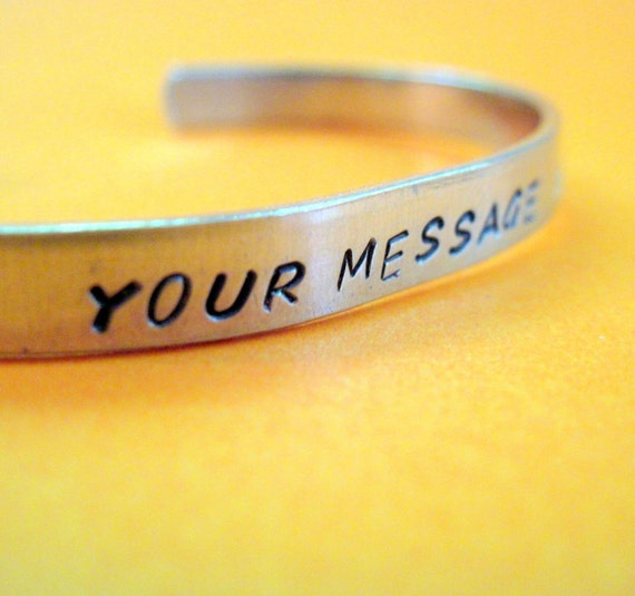 Custom Bracelet - Personalized with YOUR Favorite Quote or Message - Hand Stamped in Aluminum, Sterling Silver or Brass