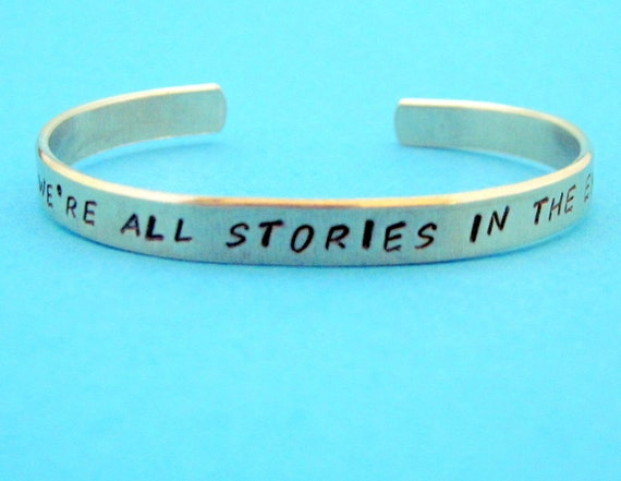 Doctor Who Inspired Bracelet - We're All Stories in the End - Hand Stamped Cuff in Aluminum, Golden Brass or Sterling Silver  - customizable