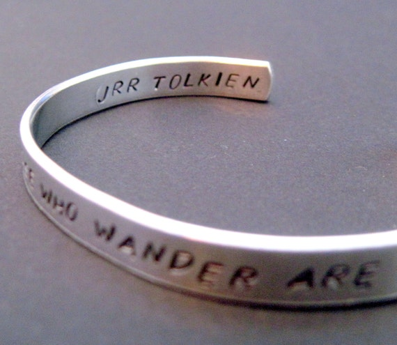 JRR Tolkien Bracelet - Not All Those Who Wander Are Lost- Hand Stamped Cuff in Aluminum, Golden Brass or Sterling Silver  - customizable