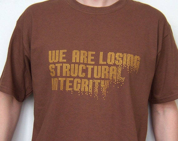 ON SALE Geek Movie T-shirt Screenprint Men We are Losing Structural Integrity, size L --- LAST One ---