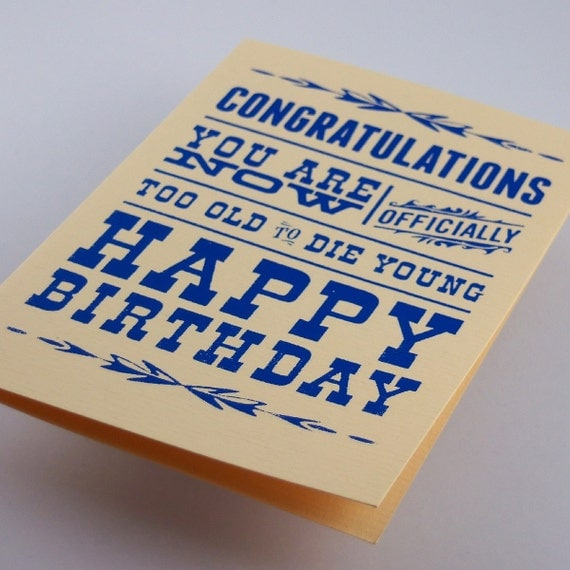 "Happy Birthday Card Greeting Card ""Too Old to Die Young"" Blue Screenprint"