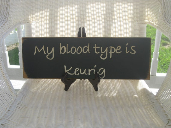 "Wooden Sign Hand Painted that Reads ""My Blood Type is Keurig"""