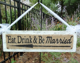 Custom Wedding Sign, Eat, Drink and Be Married, Romantic Weddings, Vintage look WEDDING SIGN