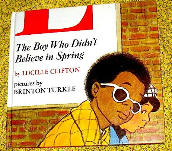 The Boy Who Didn't Believe In Spring  by Lucille Clifton from 1973.