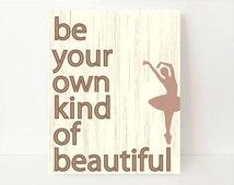 Be Your Own Kind Of Beautiful, Dance Room Decor, Ballerina Wall Art,Ballerina Wall Decor,Quotes For Girls, Feminine Wall Art, Dance Wall Art
