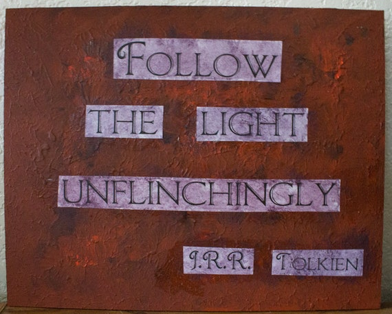 """J.R.R. Tolkien quote painting - 9.5"""" x 12"""" - Follow the light unflinchingly"""
