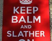 Keep Balm and Slather On - 12 x 18 Silkscreen Poster