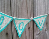 Aqua burlap love banner - photo prop - wedding