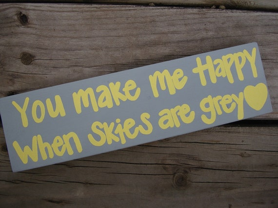 Yellow and Grey - You make me happy when skies are grey - sunshine- handpainted sign