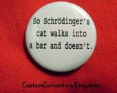 Schrodinger's cat Quantum Mechanics joke Flair 1.25in pinback button