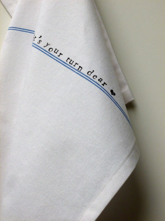 white tea towel - hand stamped (it's your turn dear)