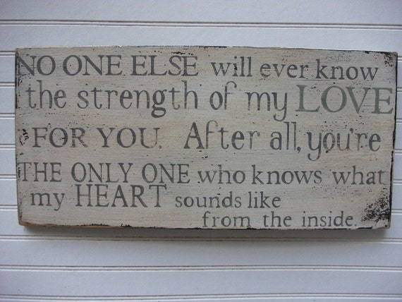 No One Else will ever know the strength of my Love for you. Large 12x24 Rustic Aged Weathered Handpainted Sign, Nursery Baby Room Decor