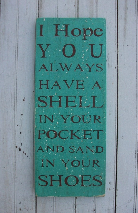 I hope you always have a shell in your pocket and sand in your shoes...Handpainted Weathered Aged Rustic Wooden Wall Phrase Sign Art