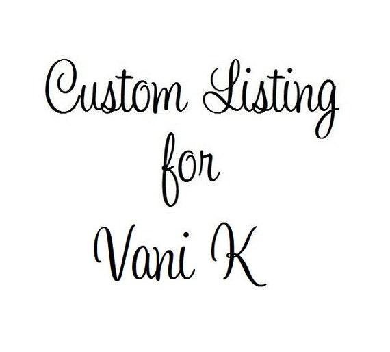 Custom Listing for Vani K