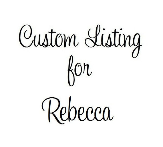 Custom Listing for Rebecca :)