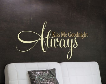 Always Kiss Me Goodnight  Wall Decal - Bedroom Wall Art - Wedding Gift - Love