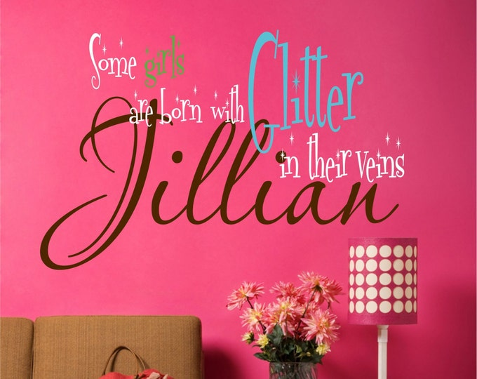 Custom Girls Wall Decals // Some Girls Are Born With Glitter in Their Veins // Girls Bedroom Decal // Teen Art // Personalized Name