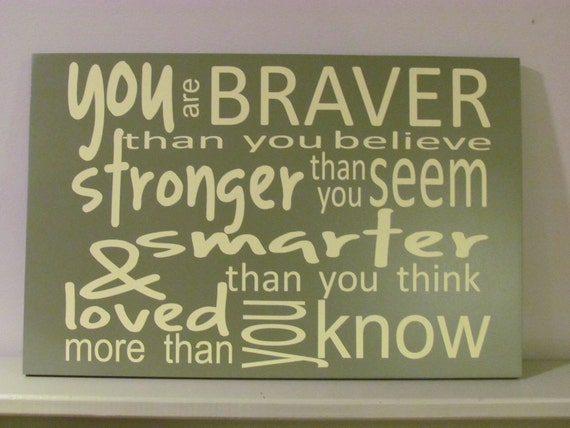 YOU are braver than you believe.....
