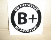 Be Positive Stocking Stuffer vinyl decal great for vehicles, instrument cases computers or anywhere