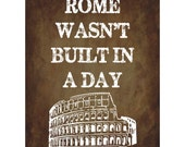 Rome Wasn't Built in a Day English proverbs Colosseum Italy 8 x 10 Print
