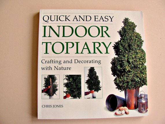 Quick and Easy Indoor Topiary by Chris Jones