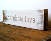 Wooden Sign - The Whole Love