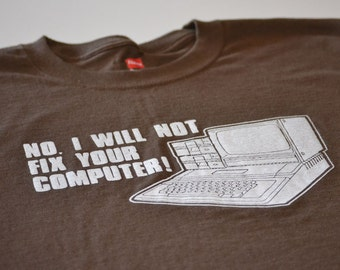 I will not fix your computer funny geek t shirt men women youth geekery nerdy tech clothing tshirt screenprint techie gift 4 husband father
