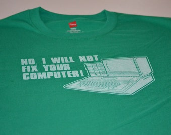 Technology Tshirt Funny Geek Tee for Men No I Will Not Fix Your Computer Techie Gift for Guys