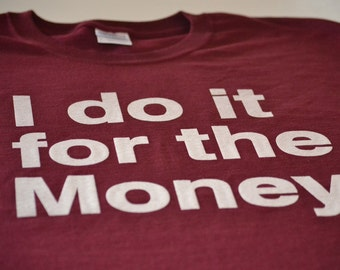 Funny T shirt men women youth teen I do it 4 the money job shirt maroon hard worker I hate my job clothing gift tshirt for husband boyfrien
