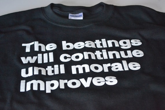 The beatings will continue until morale improves funny t shirt boss men women ladies youth teen black office workplace tshirt