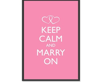Wedding Bride Poster - Keep Calm and Carry On - Keep Calm and Marry On - Marriage Poster - Multiple COLORS - 13x19 Art Print