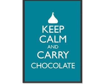 Keep Calm and Carry Chocolate Poster - Keep Calm and Carry On - Chocolate Poster - Multiple COLORS - 13x19 Art Print