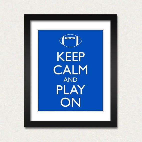 Keep Calm and Carry On - Keep Calm and Play On Football - Football Poster - Multiple COLORS - 8x10 Art Print