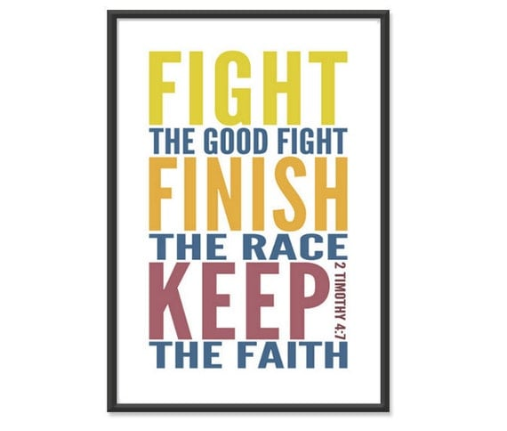 Fighting The Good Fight Quotes: Bible Print / Scripture Poster Fight The Good Fight Finish