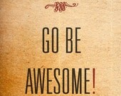 "11x17"" Motivational Poster Print - Life is Short, Go Be Awesome"