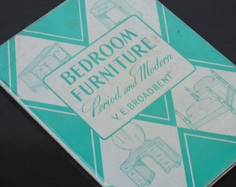 Vintage Furniture Book, Architecture Woodworking Illustrated Period & Modern Mid Century Bedroom, 1950 VE Broadbent, Hardcover Dust Jacket