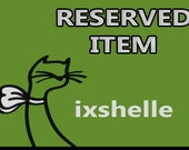 Reserved Listing for ixshelle