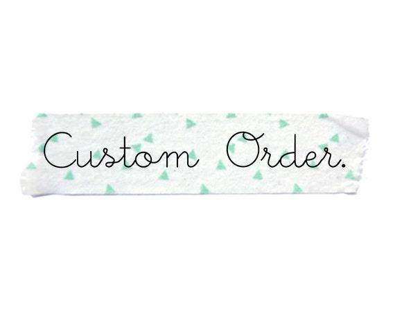 Custom Order for Libbie.