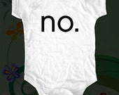 no. Baby One-piece Shirt - funny saying printed on Infant Baby One-piece, Infant Tee, Toddler T-Shirts